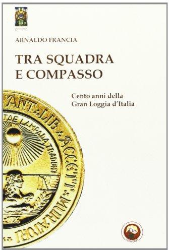 9788864960715: Tra squadra e compasso. Cento anni della Gran Loggia d'Italia