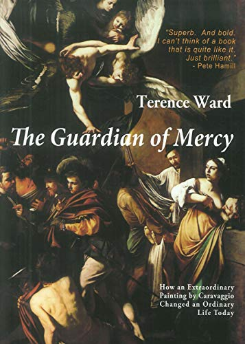 9788865001240: The guardian of mercy. How an extraordinary painting by Caravaggio changed an ordinary life today (Finestre)