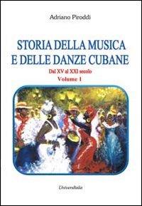9788865075722: Storia della musica e delle danze cubane. Dal XV al XXI secolo: 1