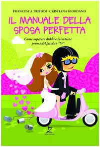 Il manuale della sposa perfetta Tripodi, Francesca: Il manuale della