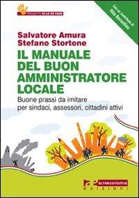 9788865160251: Il manuale del buon amministratore locale. Buone prassi da imitare per sindaci, assessori, cittadini attivi