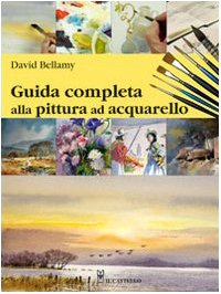 Guida completa alla pittura ad acquarello (9788865200179) by [???]