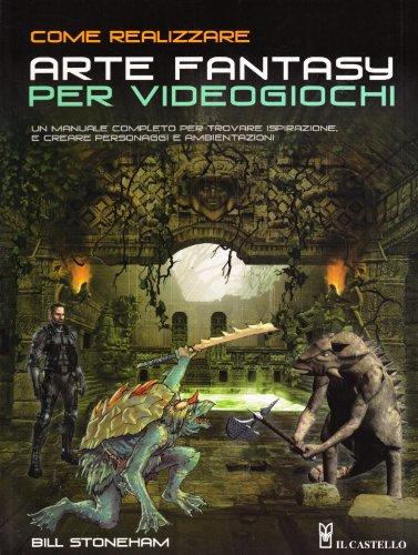 9788865200919: Come realizzare arte fantasy per videogiochi