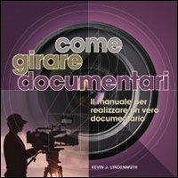 Come girare documentari. Il manuale per realizzare un vero documentario (8865200987) by Kevin J. Lindenmuth