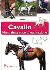 Il cavallo. Manuale pratico di equitazione: Jo Bird