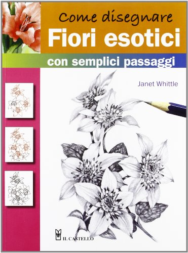 Come disegnare fiori esotici con semplici passaggi (9788865203064) by [???]