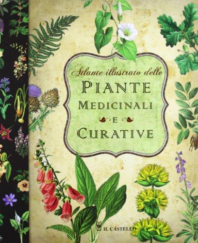 9788865203361: Atlante illustrato delle piante medicinali e curative. Ediz. illustrata