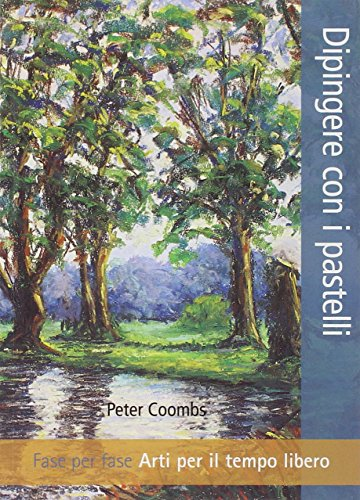 Dipingere con i pastelli. Fase per fase.: Peter Coombs