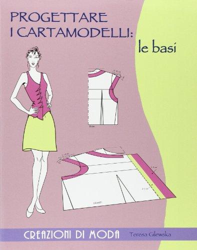 9788865204573: Progettare i cartamodelli: le basi. Ediz. illustrata