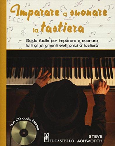 9788865208069: Imparare a suonare la tastiera. Guida facile per imparare a suonare tutti gli strumenti elettronici a tastiera. Con CD Audio