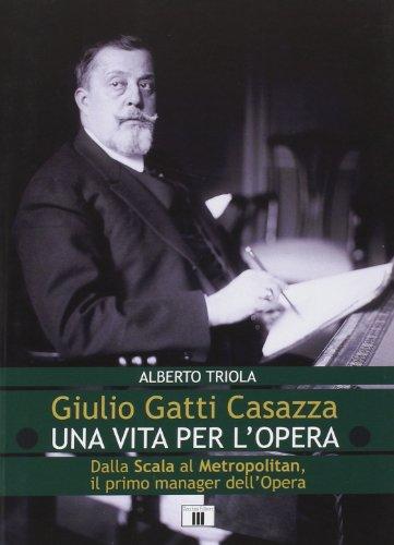 9788865400258: Giulio Gatti Casazza. Una vita per l'opera. Dalla Scala al Metropolitan, il pimo manager dell'opera
