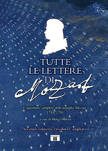 9788865402481: Tutte le lettere di Mozart. L'epistolario completo della famiglia Mozart 1755-1791. Ediz. ampliata