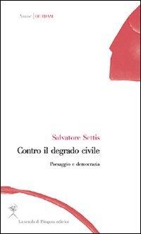 Contro il degrado civile. Paesaggio e democrazia: Salvatore Settis