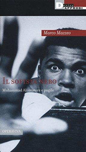 Il sofista nero: Muhammad Ali oratore e: Marco Mazzeo
