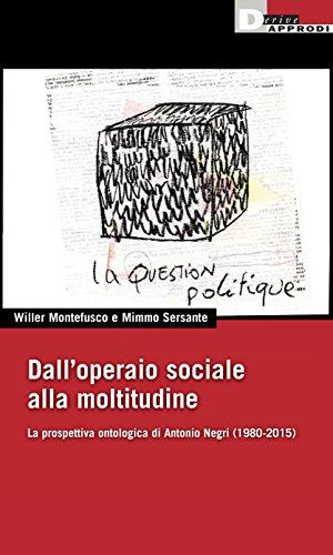 9788865481677: Dall'operaio sociale alla moltitudine. La prospettiva ontologica di Antonio Negri (1980-2015)