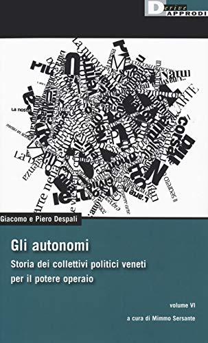 9788865483138: Gli autonomi. Storia dei collettivi politici veneti per il potere operaio: 6