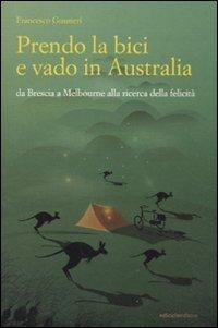 9788865490204: Prendo la bici e vado in Australia. Da Brescia a Melbourne alla ricerca della felicità (Altre terre)