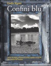9788865490471: Confini blu. Storie di viaggi e di lentezza in bici, a piedi e in kayak tra i confini del Nordest