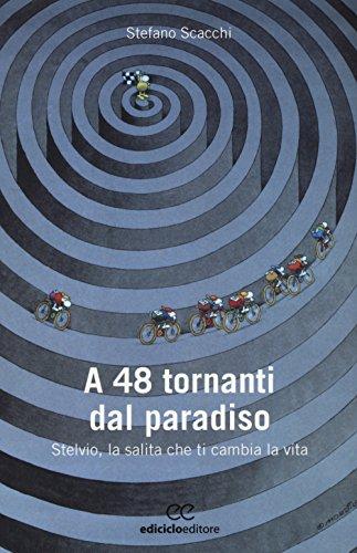9788865490594: A 48 tornanti dal paradiso. Stelvio, la salita che ti cambia (Biblioteca del ciclista)
