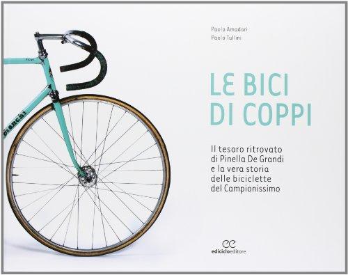 9788865490938: Le bici di Coppi. Il tesoro ritrovato di Pinella De Grandi e la vera storia delle biciclette del Campionissimo. Ediz. illustrata (Ritratti)