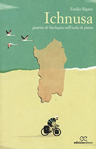 Ichnusa. Guarire di Sardegna nell'isola di pietra: Emilio Rigatti