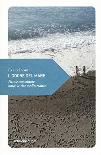 9788865493007: L'odore del mare. Piccole camminate lungo le rive mediterranee