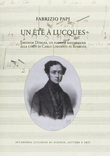 9788865501412: Un été à Luques. Theodor Dohler, un pianista biedermeier alla corte di Carlo Lodovico di Borbone