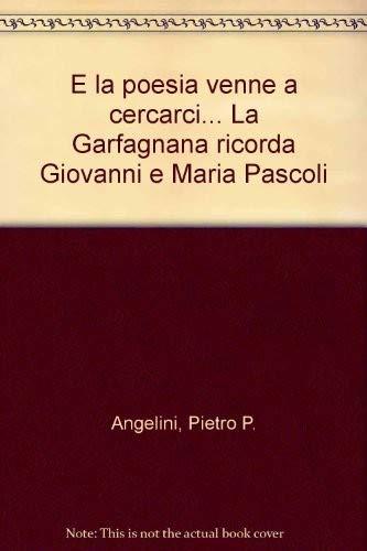 E la poesia venne a cercarci. La: Pietro P. Angelini