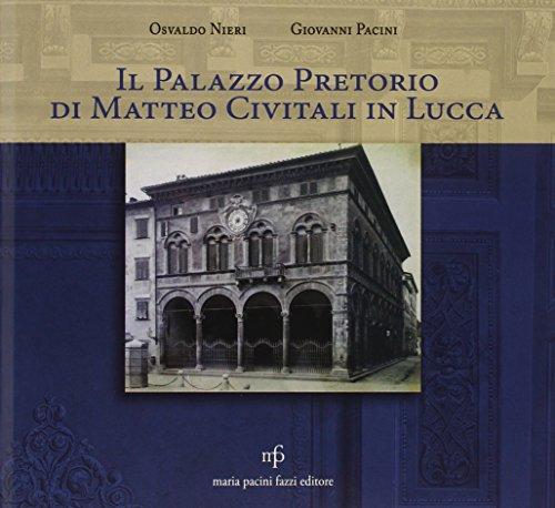 9788865503683: Il Palazzo Pretorio di Matteo Civitali in Lucca