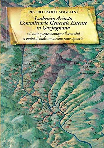 Ludovico Ariosto commissario generale estenze in Garfagnana: Ariosto, Ludovico;Angelini Pietro