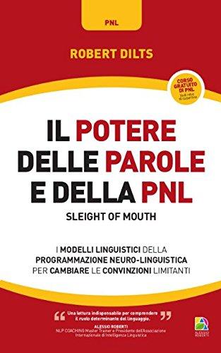 9788865520574: Il potere delle parole e della PNL. I modelli linguistici della programmazione neuro-linguistica per cambiare le convinzioni limitanti
