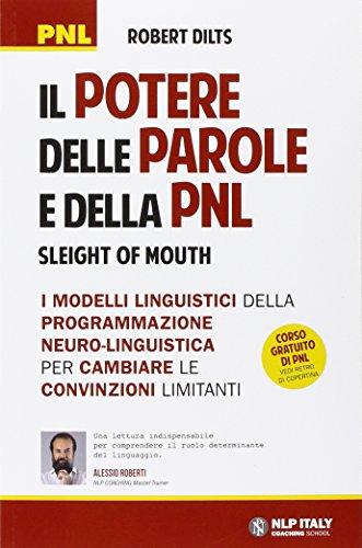9788865521175: Il potere delle parole e della PNL. I modelli linguistici della programmazione neuro-linguistica per cambiare le convinzioni limitanti