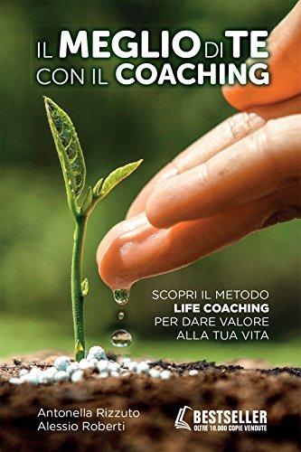 Il meglio di te con il coaching.: Antonella Rizzuto, Alessio
