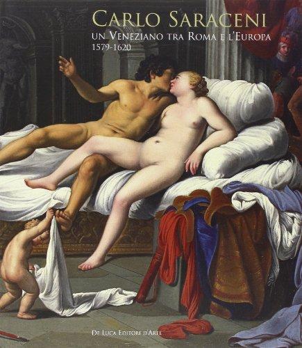 9788865571583: Carlo Saraceni. Un veneziano tra Roma e l'Europa (1579-1620). Ediz. illustrata