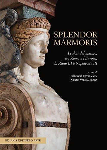 9788865572924: Splendor marmoris. I colori del marmo, tra Roma e l'Europa, da Paolo III a Napoleone III