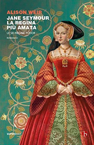 9788865597057: Jane Seymour. La regina più amata. Le sei regine Tudor