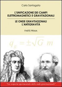 9788865600368: The unification of the electromagnetic and gravitational fields. Gravitational waves the antigravity. First part (Saggistica)