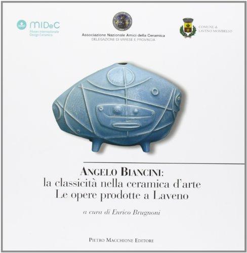 9788865701607: Angelo Biancini. La classicità nella ceramica d'arte. Le opere prodotte a Laveno. Ediz. illustrata