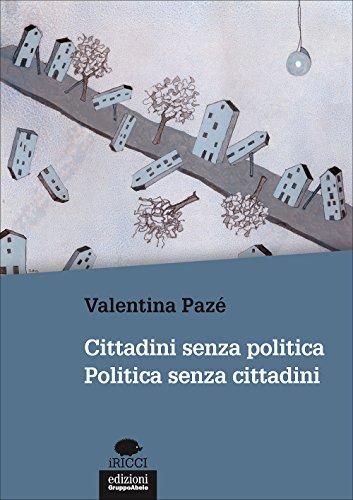 Cittadini senza politica. Politica senza cittadini - Valentina Pazé