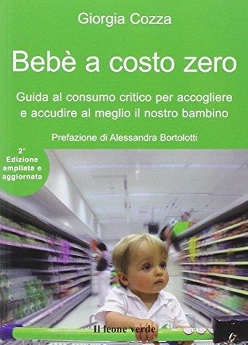 9788865800201: Bebè a costo zero. Guida al consumo critico per accogliere e accudire al meglio il nostro bambino