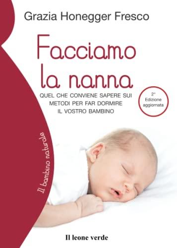 9788865801185: Facciamo la nanna. Quel che conviene sapere sui metodi per far dormire il vostro bambino (Il bambino naturale)
