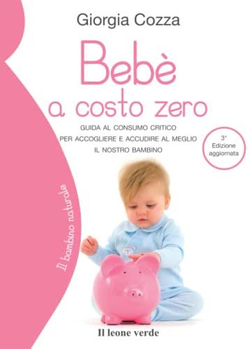 9788865801451: Bebè a costo zero. Guida al consumo critico per accogliere e accudire al meglio il nostro bambino