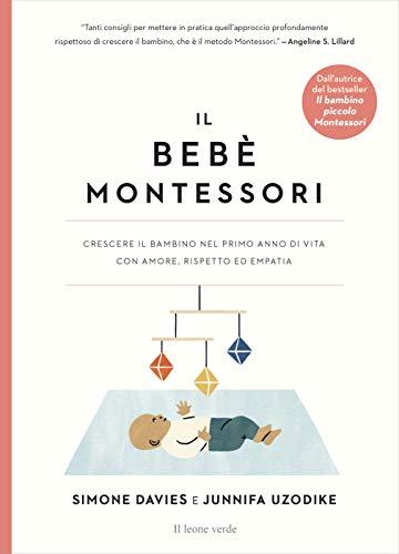 9788865803288: Il bebè Montessori. Crescere il bambino nel primo anno di vita con amore, rispetto ed empatia
