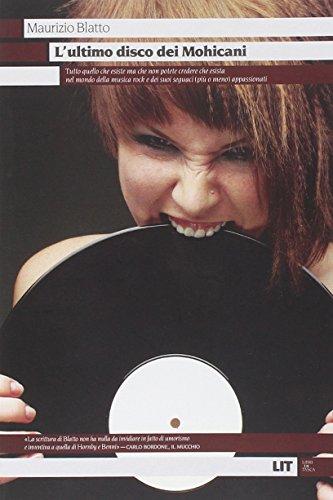 9788865830505: L'ultimo disco dei Mohicani. Tutto quello che esiste ma che non potete credere che esista nel mondo della musica rock e dei suoi seguaci (più o meno) appassionati