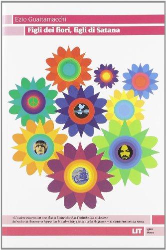 9788865830666: Figli dei fiori, figli di Satana. Racconti e visioni dell'estate del 1969