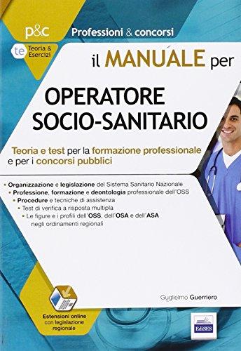 9788865845585: Il manuale per OSS operatore socio-sanitario. Teoria e test per la formazione professionale e per i concorsi pubblici