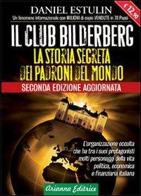 9788865880333: Il club Bilderberg. La storia segreta dei padroni del mondo