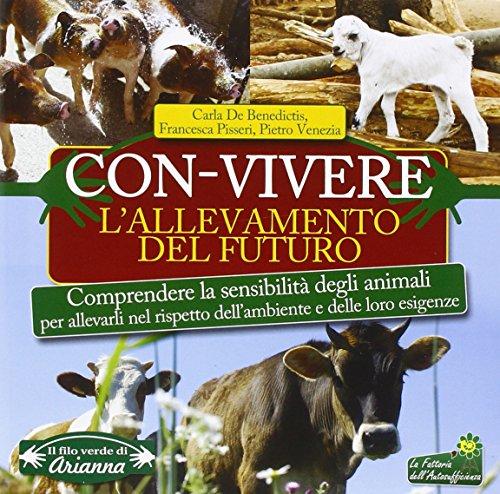 Con-vivere l'allevamento del futuro - De Benedictis, Carla - Pisseri, Francesca