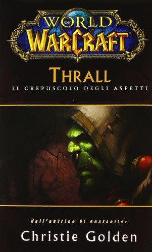 9788865893876: Thrall. Il crepuscolo degli aspetti. World of warcraft