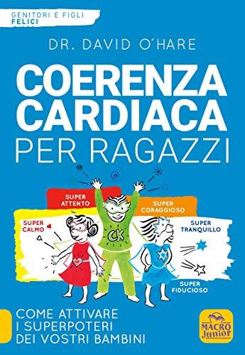 9788865930007: Coerenza cardiaca per ragazzi. Come attivare i superpoteri dei vostri bambini